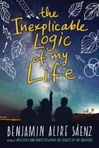The Inexplicable Logic of My Life ebook by Benjamin Alire Sáenz