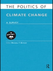 The Politics of Climate Change - A Survey ebook by Maxwell T. Boykoff