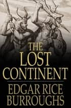 The Lost Continent: Or, Beyond Thirty - Or, Beyond Thirty eBook by Edgar Rice Burroughs