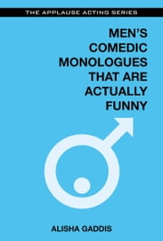 Men's Comedic Monologues That Are Actually Funny ebook by Alisha Gaddis