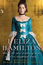 I, Eliza Hamilton ebook by Susan Holloway Scott