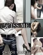 Kiss Me - Complete Series ebook by Chloe Parks
