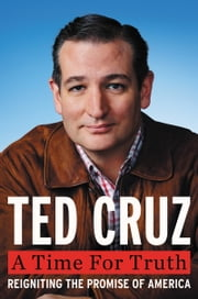 A Time for Truth - Reigniting the Promise of America ebook by Ted Cruz