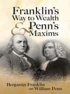 Franklin's Way to Wealth and Penn's Maxims ebook by Benjamin Franklin, William Penn