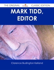 Mark Tidd, Editor - The Original Classic Edition ebook by Clarence Budington Kelland