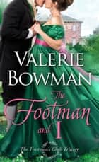 The Footman and I eBook by Valerie Bowman