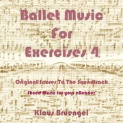Ballet Musik For Exercises 4 ebook by Klaus Bruengel, Klaus Bruengel