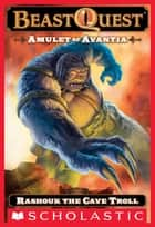Beast Quest #21: Amulet of Avantia: Rashouk the Cave Troll ebook by Adam Blade