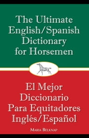 The Ultimate English/Spanish Dictionary for Horsemen ebook by Maria Belknap