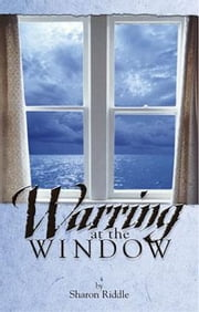 Warring at the Window ebook by Riddle, Sharon, Kay