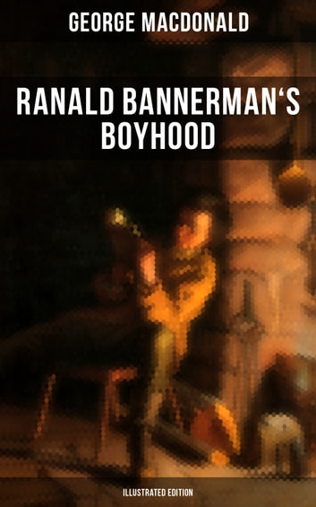 Ranald Bannerman's Boyhood (Illustrated Edition) - The Adventures in Scottish Highlands (Autobiographical Novel) ebook by George MacDonald