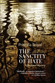 The Sanctity of Hate - A Medieval Mystery ebook by Priscilla Royal