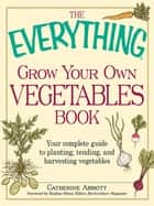 The Everything Grow Your Own Vegetables Book ebook by Catherine Abbott