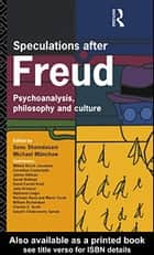 Speculations After Freud - Psychoanalysis, Philosophy and Culture ebook by Michael Munchow, Sonu Shamdasani