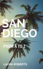 San Diego from A to Z: An Alphabetical Guide - Alphabet City Guide Books, #2 ebook by Laura Roberts