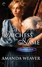 A Duchess in Name - A Victorian Historical Romance ebook by Amanda Weaver
