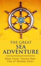 THE GREAT SEA ADVENTURE - Pirate Novels, Treasure-Hunt Tales & Maritime Stories - 47 Books: The Sea Wolf, Moby Dick, Lord Jim, Captain Blood, Robinson Crusoe, The Pirate, Treasure Island… ebook by