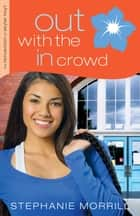 Out with the In Crowd (The Reinvention of Skylar Hoyt Book #2) ebook by Stephanie Morrill