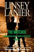 The Watcher - A Miranda and Parker Mystery, #4 ebook by Linsey Lanier