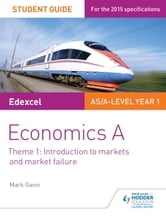 Edexcel Economics A Student Guide: Theme 1 Introduction to markets and market failure ebook by Mark Gavin