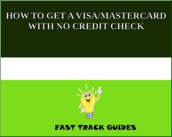 HOW TO GET A VISA/MASTERCARD WITH NO CREDIT CHECK ebook by Alexey