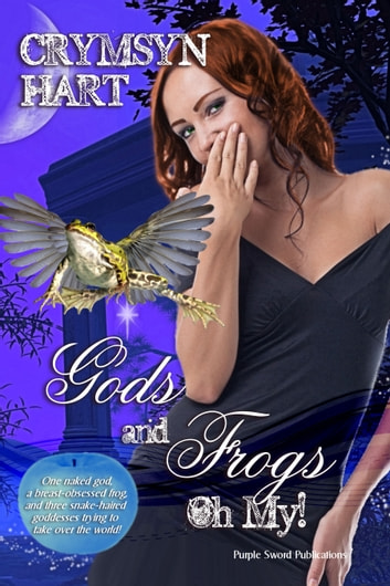 Gods and Frogs, Oh My! ebook by Crymsyn Hart
