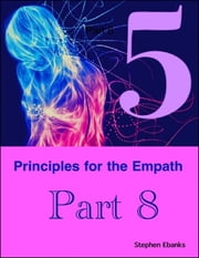 5 Principles for the Empath: Part 8 ebook by Stephen Ebanks