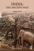 India: The Ancient Past - A History of the Indian Subcontinent from c. 7000 BCE to CE 1200 ebook by Burjor Avari