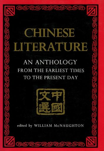 Chinese Literature - AN ANTHOLOGY FROM THE EARLIEST TIMES TO THE PRESENT DAY ebook by