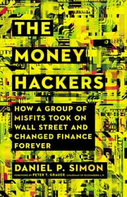 The Money Hackers - How a Group of Misfits Took on Wall Street and Changed Finance Forever ebook by Daniel P. Simon