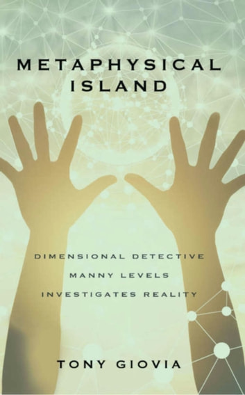 Metaphysical Island: - Dimensional Detective Manny Levels Investigates Reality ebook by Tony Giovia