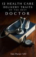 12 Traits Of The Best Doctor ebook by Dan Purser MD