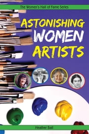 Astonishing Women Artists ebook by Heather Ball