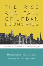 The Rise and Fall of Urban Economies - Lessons from San Francisco and Los Angeles ebook by Michael Storper,Thomas Kemeny,Naji Makarem,Taner Osman