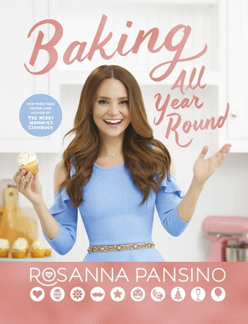 Baking All Year Round - From the author of The Nerdy Nummies Cookbook ebook by Rosanna Pansino