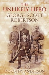 An Unlikely Hero - George Scott Robertson ebook by Dorothy Anderson