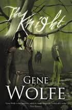 The Knight ebook by Gene Wolfe