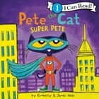 Pete the Cat: Super Pete audiobook by James Dean, Kimberly Dean