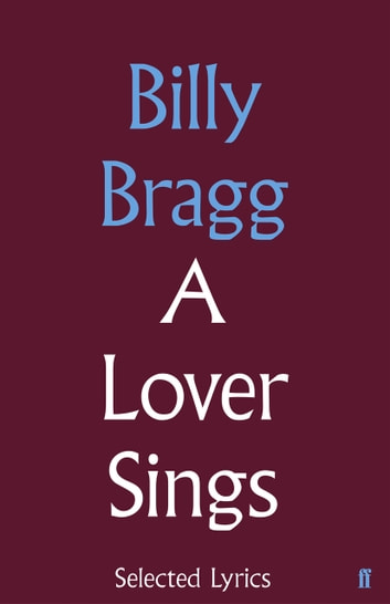 A Lover Sings: Selected Lyrics ebook by Billy Bragg