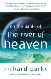 On the Banks of the River of Heaven ebook by Richard Parks