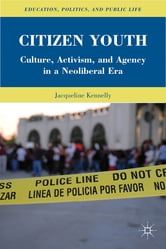 Citizen Youth - Culture, Activism, and Agency in a Neoliberal Era ebook by Jacqueline Kennelly