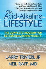 The Acid-Alkaline Lifestyle - The Complete Program For Better Health and Vitality ebook by Larry Jr. Trivieri,Neil Raff,MD