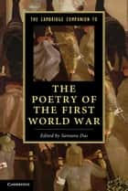 The Cambridge Companion to the Poetry of the First World War ebook by Santanu Das