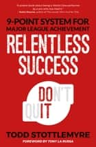 Relentless Success - 9-Point System for Major League Achievement ebook by