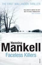Faceless Killers - Kurt Wallander ebook by Henning Mankell