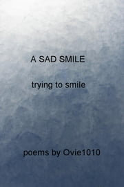 A Sad Smile - trying to smile ebook by Ovie1010