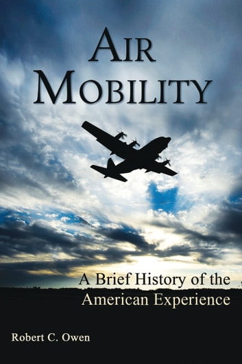 Air Mobility - A Brief History of the American Experience ebook by Robert C. Owen