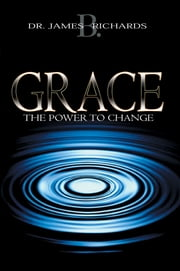 Grace: The Power To Change ebook by James Richards