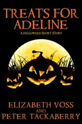 Treats forAdeline - A Halloween Short Story ebook by Elizabeth Voss,Peter Tackaberry