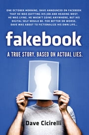 Fakebook - A True Story. Based on Actual Lies ebook by Dave Cicirelli